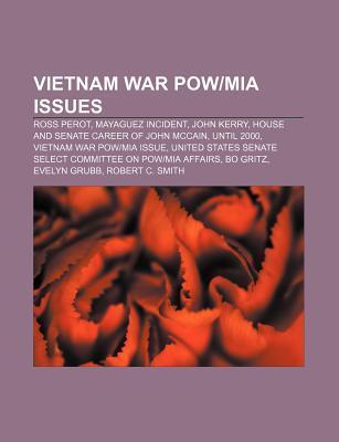 Vietnam War POW-MIA Issues: Ross Perot, Mayaguez Incident, John Kerry, House and Senate Career of John McCain, Until 2000  by  Books LLC