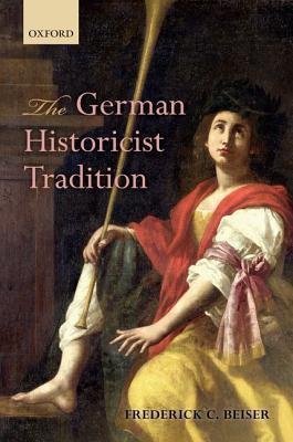 The German Historicist Tradition Frederick C. Beiser