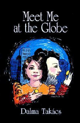 Meet Me at the Globe: A Novel for Young People  by  Dalma Takacs
