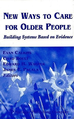 New Ways to Care for Older People: Building Systems Based on Evidence Evan Calkins