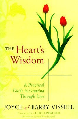 The Hearts Wisdom: A Practical Guide to Growing Through Love  by  Joyce Vissell