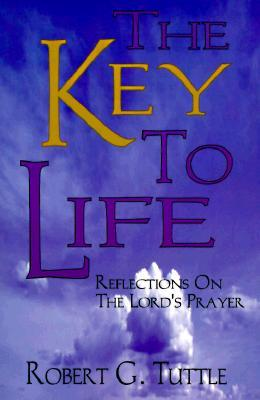 The Key To Life  by  Robert G. Tuttle Jr.