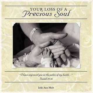 Your Loss of a Precious Soul  by  Julie Ann Hieb