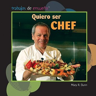 Quiero Ser Chef Mary R. Dunn