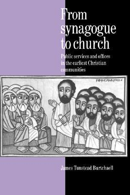 From Synagogue to Church: Public Services and Offices in the Earliest Christian Communities  by  James Tunstead Burtchaell