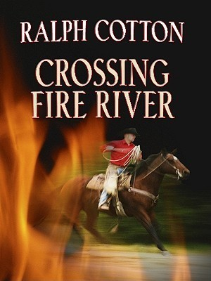 Crossing Fire River  by  Ralph Cotton