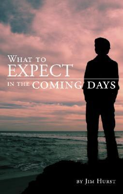 What to Expect in the Coming Days Jim Hurst