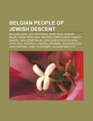 Belgian People of Jewish Descent: Belgian Jews, Ilya Prigogine, Marc Rich, Gabriel Milan, Cha M Perelman, Maurice Tempelsman, Ernest Mandel  by  Source Wikipedia