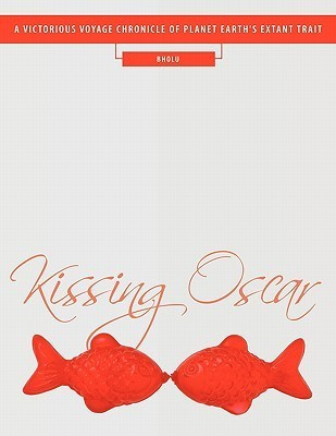 Kissing Oscar: A Victorious Voyage Chronicle of Planet Earths Extant Trait  by  Bholu