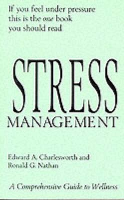 Stress Management: A Comprehensive Guide To Wellness  by  Edward A. Charlesworth