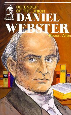 Daniel Webster, Defender of the Union (Sowers Series) Robert A. Allen