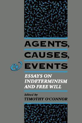 Agents, Causes, and Events: Essays on Indeterminism and Free Will  by  Timothy OConnor
