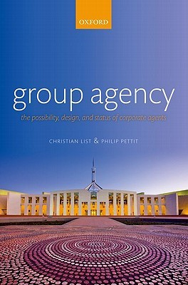 Group Agency: The Possibility, Design, and Status of Corporate Agents  by  Christian List