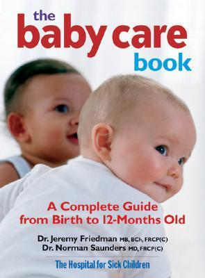 The Baby Care Book: A Complete Guide From Birth To 12 Months Old Jeremy Friedman