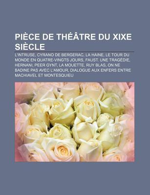 Pi Ce de Th Tre Du Xixe Si Cle: LIntruse, Cyrano de Bergerac, La Haine, Le Tour Du Monde En Quatre-Vingts Jours, Faust. Une Trag Die, Hernani Source Wikipedia