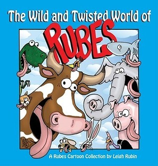 The Wild and Twisted World of Rubes: A Rubes Cartoon Collection  by  Leigh Rubin