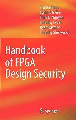 Handbook of FPGA Design Security Ted Huffmire
