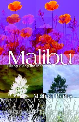 Malibu: Hiking Along the Meaning of Life  by  Michael A. Banks