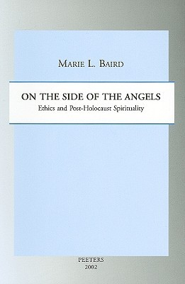On The Side Of The Angels: Ethics And Post Holocaust Spirituality  by  Marie L. Baird