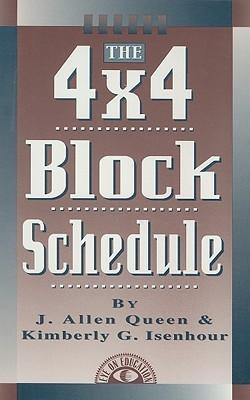 The 4x4 Block Schedule  by  J. Allen Queen