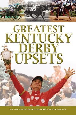 Greatest Kentucky Derby Upsets  by  Blood-Horse Publications