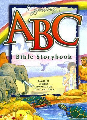 Egermeiers ABC Bible Storybook: Favorite Stories Adapted for Young Children.  by  Elsie Egermeier