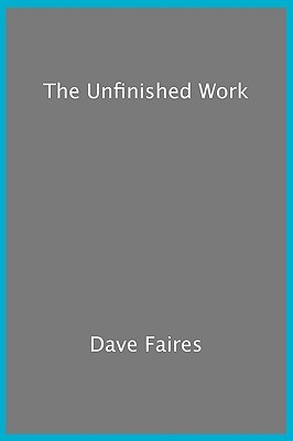 Unfinished Work  by  Ron Faires