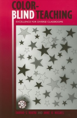 Color-Blind Teaching: Excellence for Diverse Classrooms [With CDROM] Daryao S. Khatri