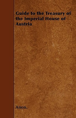Guide to the Treasury of the Imperial House of Austria Anonymous