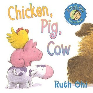 Chicken, Pig, Cow Ruth Ohi