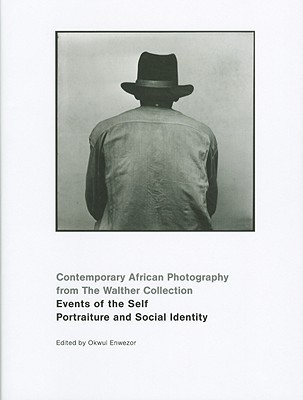 Events of the Self: Portraiture and Social Identity: Contemporary African Photography from the Walther Collection  by  Okwui Enwezor