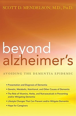 Beyond Alzheimers: How to Avoid the Modern Epidemic of Dementia  by  Scott D. Mendelson