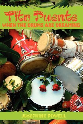 Tito Puente: When the Drums Are Dreaming Josephine Powell