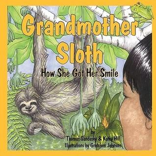 Grandmother Sloth, How She Got Her Smile Thomas Sandusky