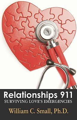 Relationships 911: Surviving Loves Emergencies William C. Small