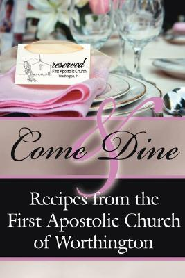 Come and Dine: Recipes from the First Apostolic Church of Worthington A. First Apostolic Church of Worthington