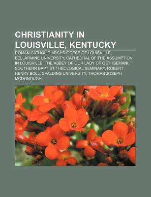 Christianity in Louisville, Kentucky: Roman Catholic Archdiocese of Louisville, Bellarmine University  by  Source Wikipedia