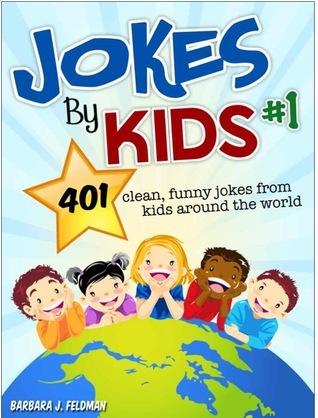 Jokes By Kids: Volume 1: 401 clean, funny jokes from kids around the world Barbara Feldman