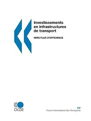 Investissements En Infrastructures de Transport: Vers Plus DEfficience OECD/OCDE