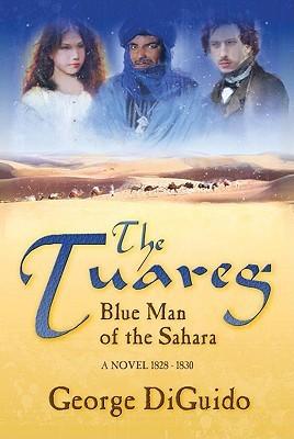 The Tuareg: Blue Man of the Sahara: A Novel 1828-1830 George DiGuido