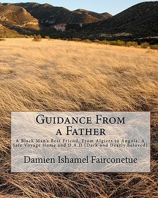 Guidance from a Father: A Black Mans Best Friend, from Algiers to Angola, a Safe Voyage Home and D.A.D Damien Fairconetue