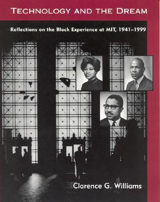 Technology and the Dream: Reflections on the Black Experience at Mit, 1941--1999  by  Clarence G. Williams