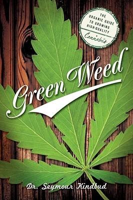 Green Weed: The Organic Guide to Growing High Quality Cannabis Seymour Greenbud