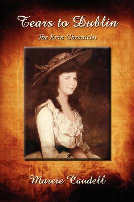 Tears To Dublin: The Erin Chronicles  by  Marcie Caudell