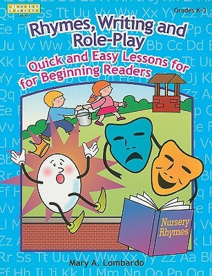 Rhymes, Writing, and Role-Play: Quick and Easy Lessons for Beginning Readers, Grades K-3  by  Mary A. Lombardo