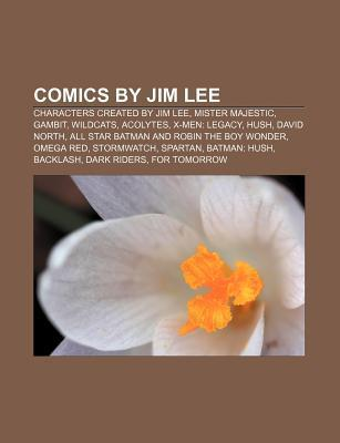 Comics Jim Lee: Characters Created by Jim Lee, Mister Majestic, Gambit, Wildcats, Acolytes, X-Men: Legacy, Hush, David North by Source Wikipedia