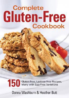 Complete Gluten-Free Cookbook: 150 Gluten-Free, Lactose-Free Recipes, Many with Egg-Free Variations Donna Washburn