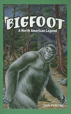 Bigfoot: A North American Legend Jack Demolay