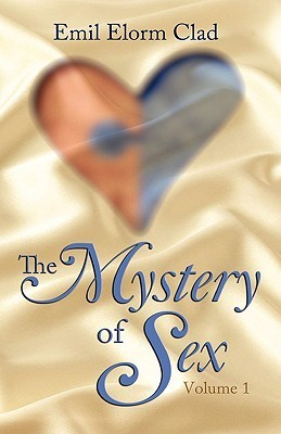 The Mystery of Sex: Volume 1  by  Emil Elorm Clad