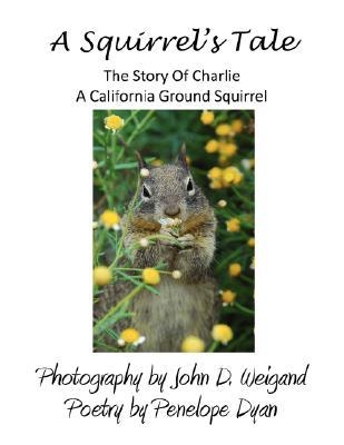 A Squirrels Tale, the Story of Charlie, a California Ground Squirrel  by  Penelope Dyan
